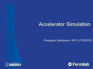Accelerator Simulation Panagiotis Spentzouris APC CDADSS Accelerator Modeling
