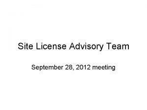 Site License Advisory Team September 28 2012 meeting