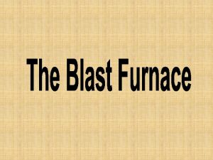 What is a Blast Furnace The purpose of