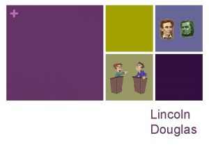 Lincoln Douglas History n Modeled after the actual
