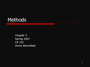 Methods Chapter 5 Spring 2007 CS 101 Aaron