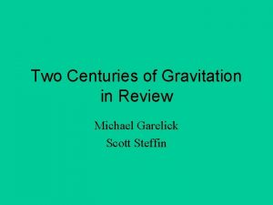 Two Centuries of Gravitation in Review Michael Garelick