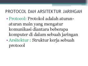 PROTOCOL DAN ARSITEKTUR JARINGAN Protocol Protokol adalah aturan