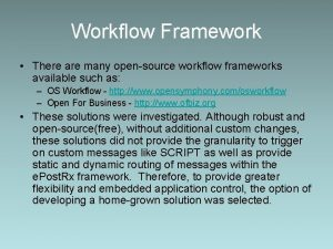 Workflow Framework There are many opensource workflow frameworks