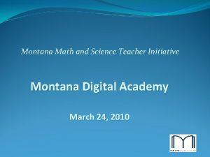 Montana Math and Science Teacher Initiative Montana Digital