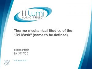 Thermomechanical Studies of the D 1 Mask name