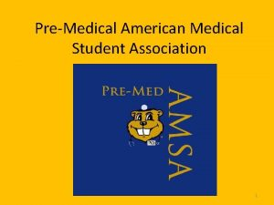 PreMedical American Medical Student Association 1 What is