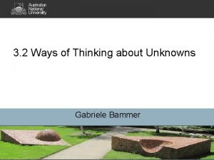3 2 Ways of Thinking about Unknowns Gabriele