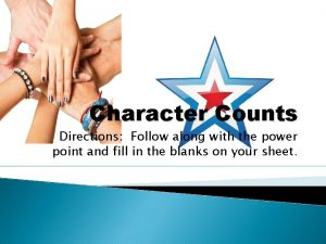 Character Counts Directions Follow along with the power