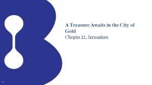 A Treasure Awaits in the City of Gold