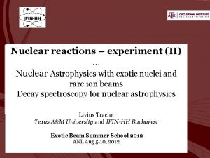 Nuclear reactions experiment II Nuclear Astrophysics with exotic