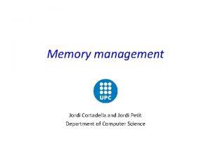 Memory management Jordi Cortadella and Jordi Petit Department
