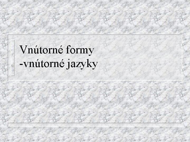 Vntorn formy vntorn jazyky Motv Zloitos procesu prekladu