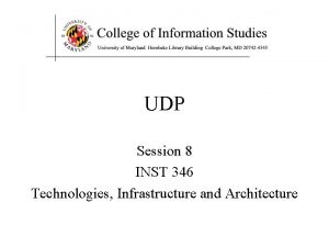 UDP Session 8 INST 346 Technologies Infrastructure and