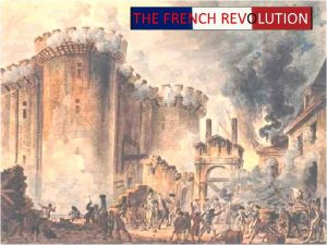 THE FRENCH REVOLUTION Four Phases of the French