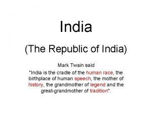 India The Republic of India Mark Twain said