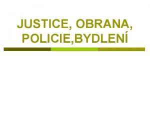 JUSTICE OBRANA POLICIE BYDLEN JUSTICE Ministerstvo spravedlnosti p