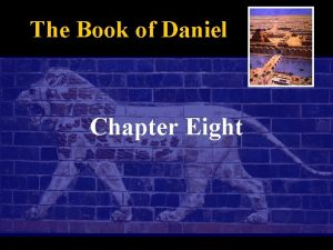 The Book of Daniel Chapter Eight The Book