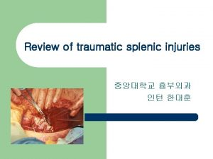 Review of traumatic splenic injuries Introduction Spleen l