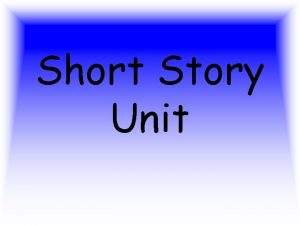Short Story Unit Short Story Brief work of