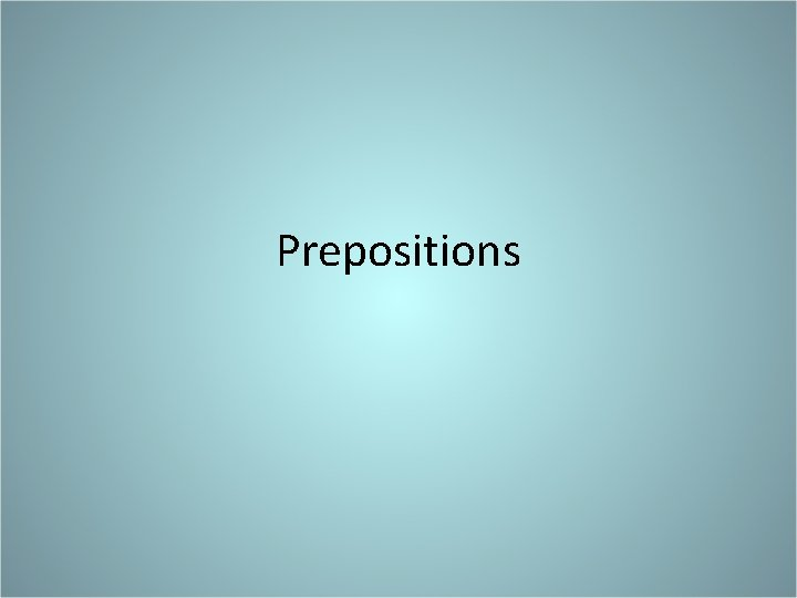 Prepositions I The Preposition A A preposition is