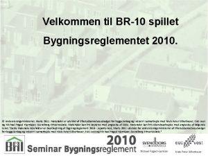 Velkommen til BR10 spillet Bygningsreglementet 2010 Undervisningsministeriet Marts