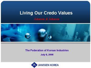 Living Our Credo Values Johnson Johnson The Federation