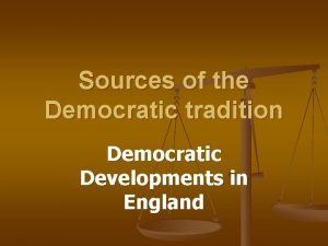 Sources of the Democratic tradition Democratic Developments in