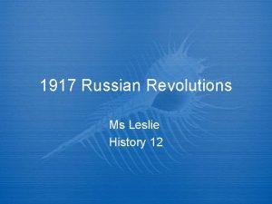1917 Russian Revolutions Ms Leslie History 12 FebruaryMarch