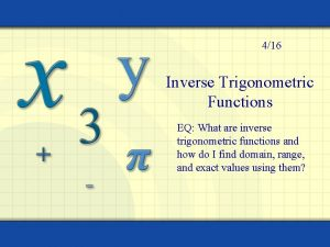 416 Inverse Trigonometric Functions EQ What are inverse