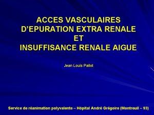 ACCES VASCULAIRES DEPURATION EXTRA RENALE ET INSUFFISANCE RENALE