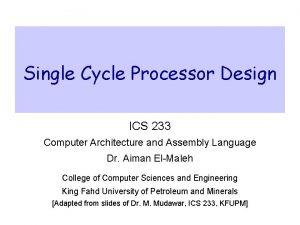 Single Cycle Processor Design ICS 233 Computer Architecture