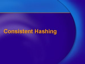 Consistent Hashing Hashing Universe U of all possible
