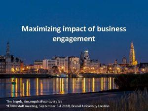 Maximizing impact of business engagement Tim Engels tim