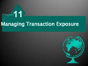 11 Chapter Managing Transaction Exposure Transaction Exposure Transaction