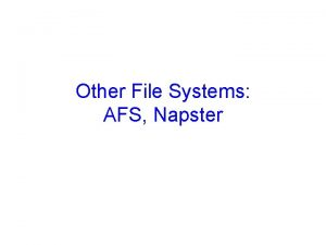 Other File Systems AFS Napster Recap NFS Server