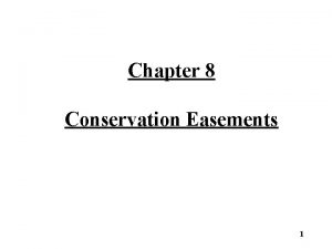 Chapter 8 Conservation Easements 1 Conservation Easements Conservation