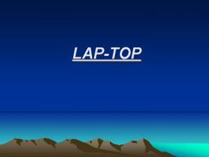 LAPTOP What is laptop A lap top is