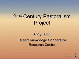 21 st Century Pastoralism Project Andy Bubb Desert