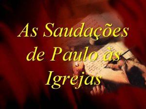 As Saudaes de Paulo s Igrejas Romanos Paulo
