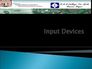 Input Devices Topics to be discussed Optical Scanners