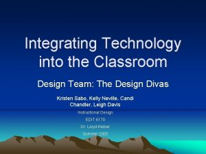 Integrating Technology into the Classroom Design Team The