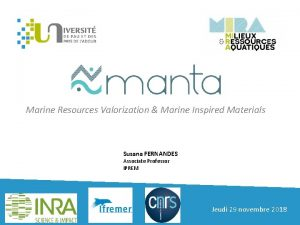 Marine Resources Valorization Marine Inspired Materials Susana FERNANDES