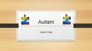 Autism Grant D Hall Autism First identified as