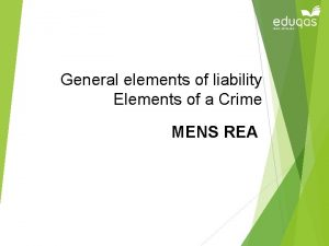 General elements of liability Elements of a Crime
