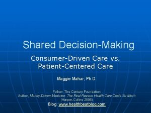 Shared DecisionMaking ConsumerDriven Care vs PatientCentered Care Maggie