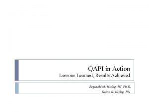 QAPI in Action Lessons Learned Results Achieved Reginald
