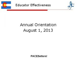 Educator Effectiveness Annual Orientation August 1 2013 PACESetters