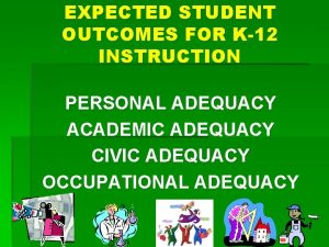 EXPECTED STUDENT OUTCOMES FOR K12 INSTRUCTION PERSONAL ADEQUACY