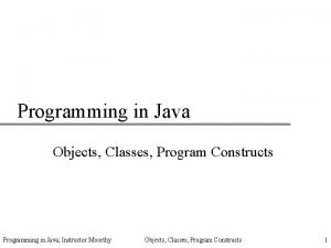 Programming in Java Objects Classes Program Constructs Programming